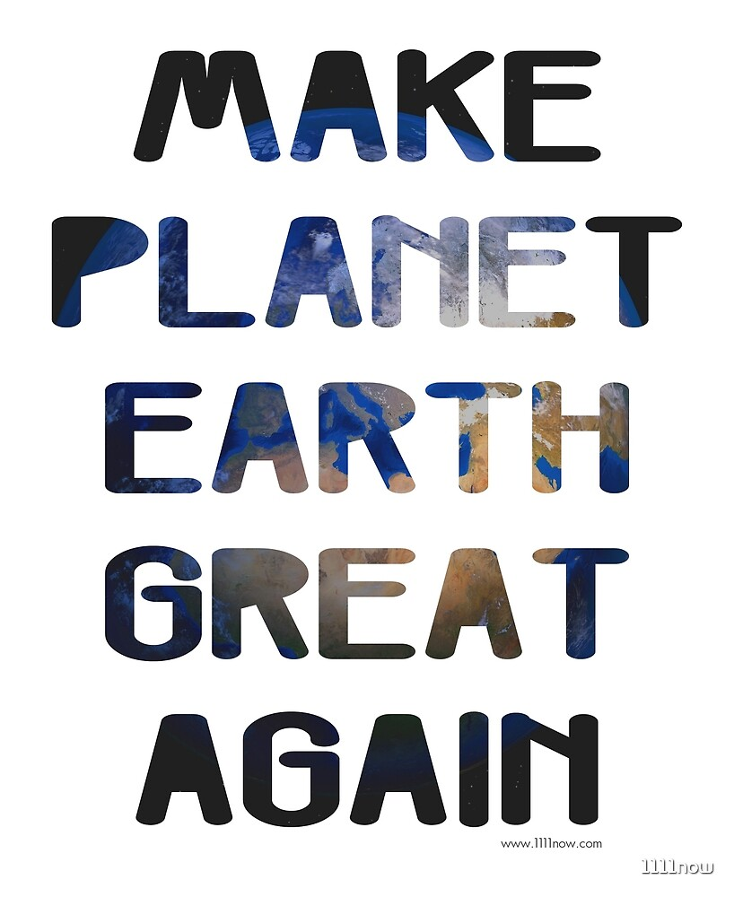 Make Planet Earth Great Again by 1111now