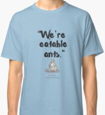 Eatable Ants Classic T-Shirt