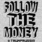 trump russia follow the money by EthosWear