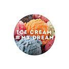 ICE CREAM = MY DREAM by chekhovs