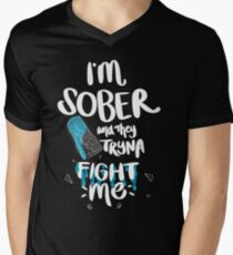I'M SOBER & They Tryna FIGHT ME Men's V-Neck T-Shirt