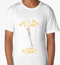 Why is there a Cork on the Fork? Long T-Shirt