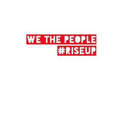 Rise Up - We The People  by Bernflag
