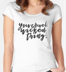 You cruel, wicked thing. - ACOMAF Women's Fitted Scoop T-Shirt