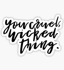 You cruel, wicked thing. - ACOMAF Sticker