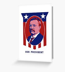 Teddy Roosevelt -- Our President  Greeting Card