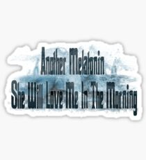 Another Melatonin She Will Love Me In The Morning Sticker