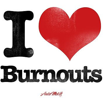 I Love Burnouts by automotif