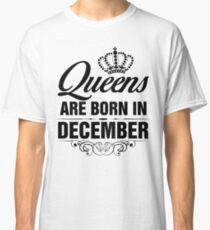 Queens are born in December Classic T-Shirt