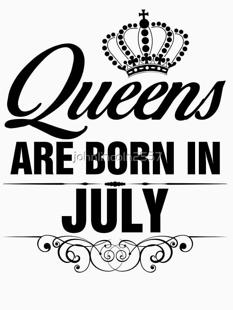 Queens are born in July by johnlincoln2557