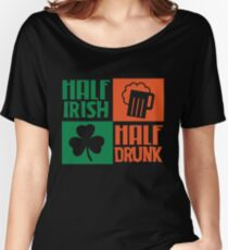 Half irish - Half drunk Women's Relaxed Fit T-Shirt