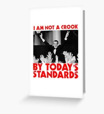 Richard Nixon I am not a Crook by Today's Standards Anti Donald Trump Protest Impeach 45 meme Greeting Card