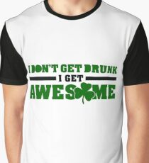 I don't get drunk, I get awesome Graphic T-Shirt