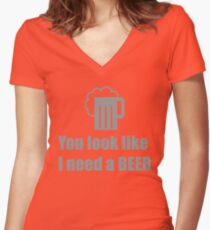 You look like I need a beer  Women's Fitted V-Neck T-Shirt