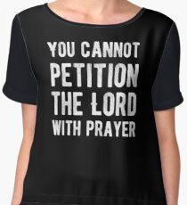 You cannot petition the lord with prayer - Atheism - Atheist Funny Protest Typography Shirts And Gifts Design Chiffon Top