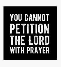 You cannot petition the lord with prayer - Atheism - Atheist Funny Protest Typography Shirts And Gifts Design Photographic Print