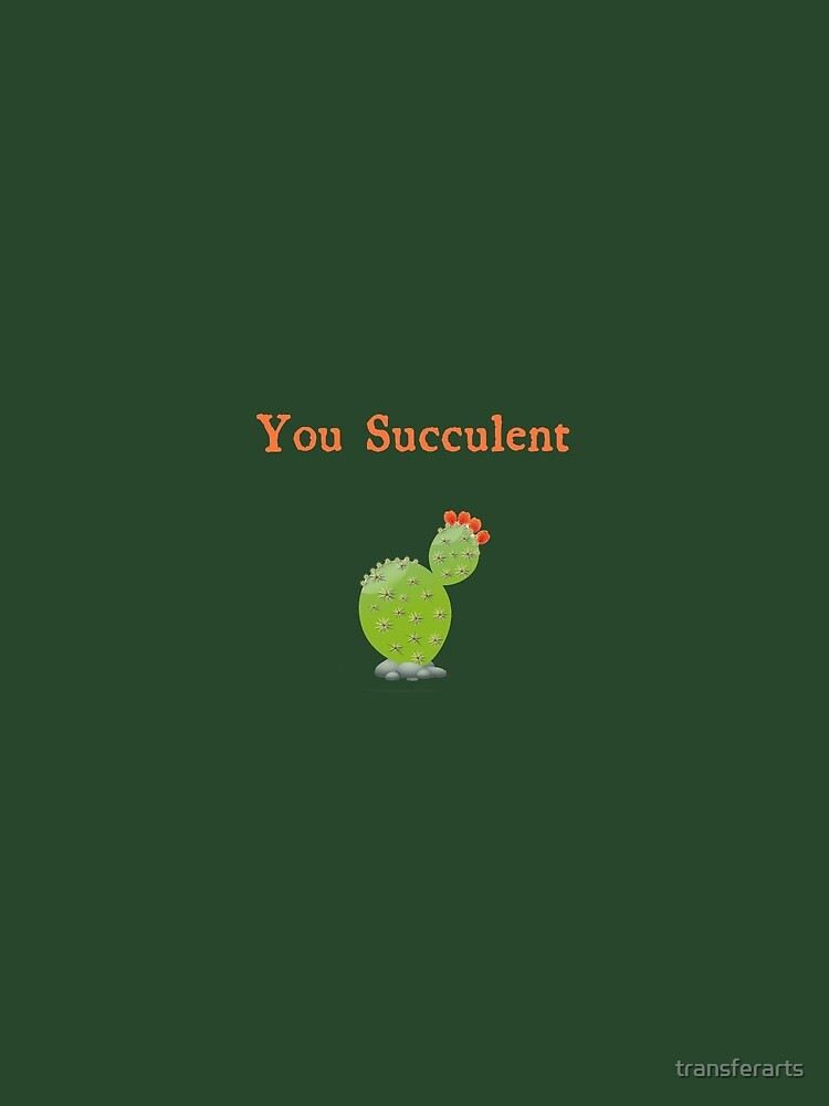 You Succulent Funny Cactus Garden by transferarts