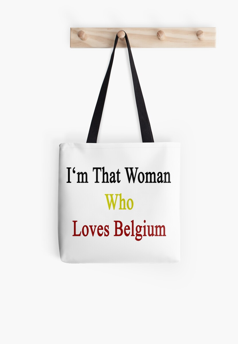I'm That Woman Who Loves Belgium  by supernova23