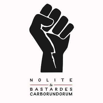 Nolite te bastardes carborundorum (white) by thejoyfulfox