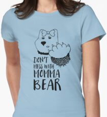 Don't Mess with Momma Bear Womens Fitted T-Shirt