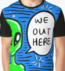 We Out Here. Graphic T-Shirt