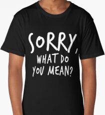 Sorry, what do you mean? - White Text Long T-Shirt