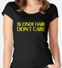 Blonde hair, Don't care Women's Fitted Scoop T-Shirt