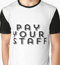 Pay your staff  Graphic T-Shirt