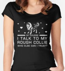 Rough Collie I talk to my Dog funny gift t-shirts Women's Fitted Scoop T-Shirt