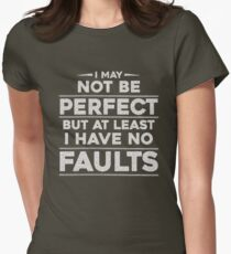 I May Not Be Perfect But At Least I Have No Faults Womens Fitted T-Shirt