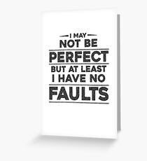 I May Not Be Perfect But At Least I Have No Faults Greeting Card