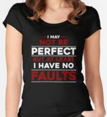 I May Not Be Perfect But At Least I Have No Faults Women's Fitted Scoop T-Shirt