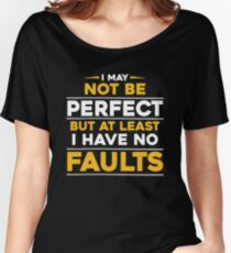 I May Not Be Perfect But At Least I Have No Faults Women's Relaxed Fit T-Shirt