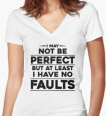 I May Not Be Perfect But At Least I Have No Faults Women's Fitted V-Neck T-Shirt