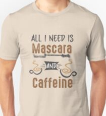 All I Need Is Mascara and Caffeine - Coffee Lovers Girls and Womens Unisex T-Shirt