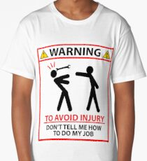 Warning to Avoid Injury Dont Tell Me How to do my Job! Long T-Shirt