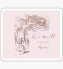 Alice in the rose gold - We're all mad here Sticker
