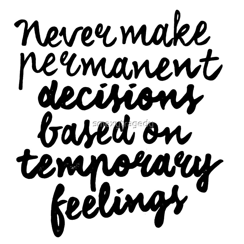 Permanent Decisions x Temporary Feelings by smexytragedy