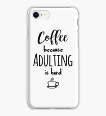 Coffee - because adulting is hard iPhone Case/Skin