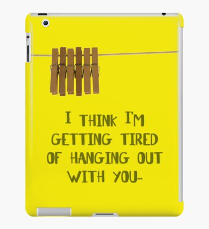 I'm getting tired of hanging out with you... (dark) iPad Case/Skin