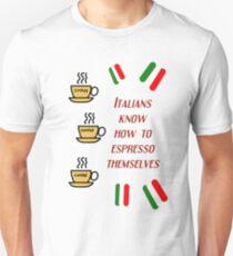 Italians know how to espresso themselves (dark) Unisex T-Shirt