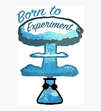 Born to experiment! - #RBSTAYCAY Photographic Print