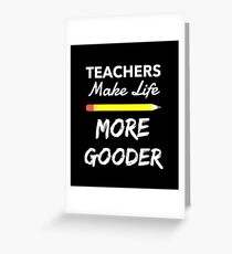 Teachers Make Life More Gooder Design Greeting Card