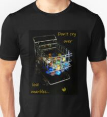Don't cry over lost marbles... T-Shirt