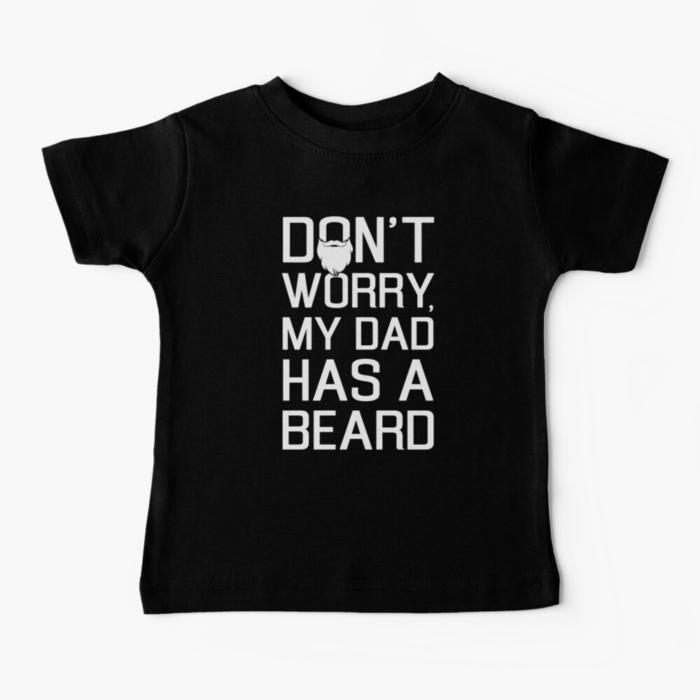 Don't Worry My Dad Has a Beard  Baby T-Shirt
