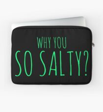 Why You So Salty Design Laptop Sleeve