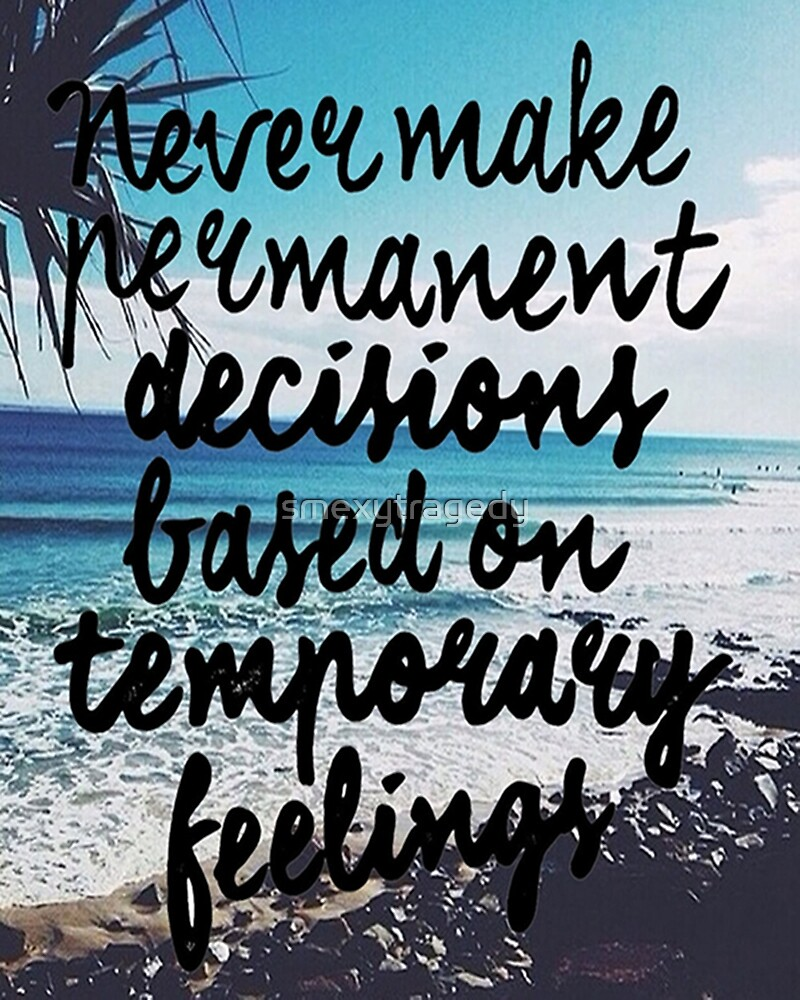 Permanent Decisions x Temporary Feelings w Background by smexytragedy