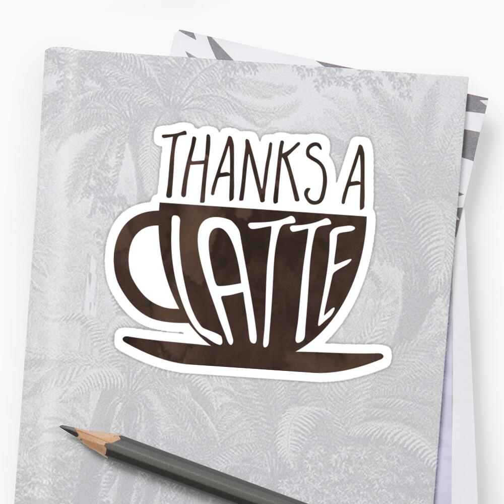 Thanks a LATTE - pun by hitechmom