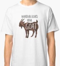 Whatever floats your GOAT! - Pun Classic T-Shirt