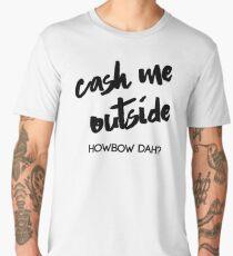 Cash Me Outside Men's Premium T-Shirt